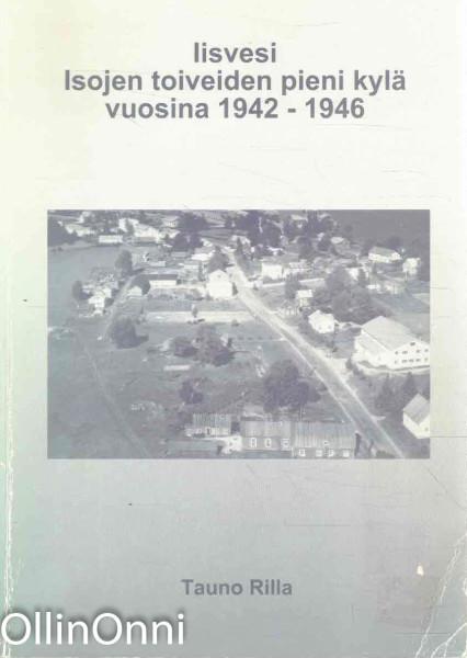Iisvesi : isojen toiveiden pieni kylä vuosina 1942-1946, Tauno Rilla