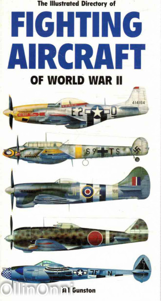 The Illustrated Directory of Fighting Aircraft of World War II, Bill Gunston