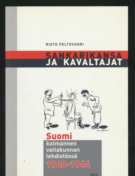 Sankarikansa ja kavaltajat : Suomi kolmannen valtakunnan lehdistössä 1940-1944, Risto Peltovuori