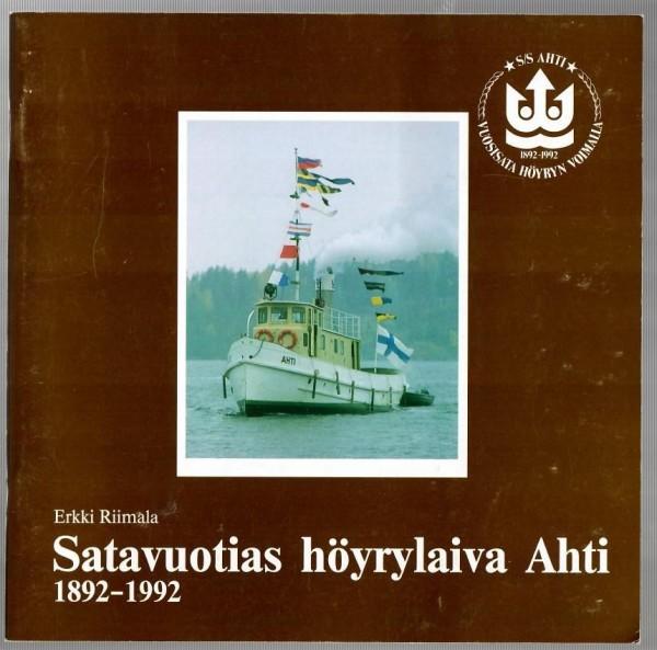 Satavuotias höyrylaiva Ahti : 1892-1992, Erkki Riimala