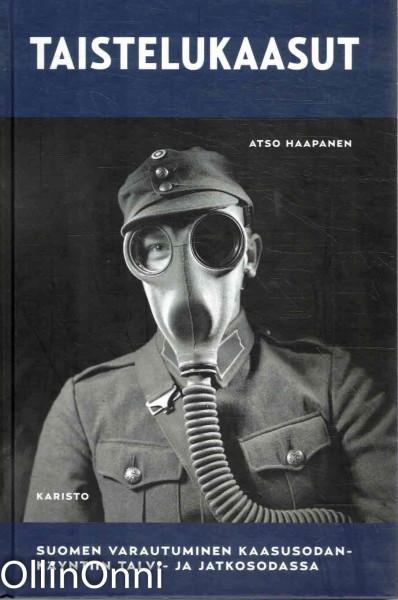 Taistelukaasut - Suomen varautuminen kaasusodankäyntiin talvi- ja jatkosodassa, Atso Haapanen