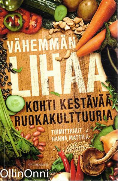 Vähemmän lihaa : kohti kestävää ruokakulttuuria, Hanna Mattila