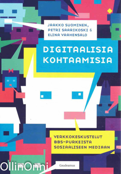 Digitaalisia kohtaamisia - Verkkokeskustelut BBS-purkeista sosiaaliseen mediaan, Jaakko Suominen