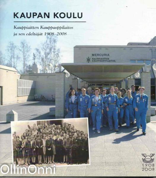 Kaupan koulu : Kauppiaitten kauppaoppilaitos ja sen edeltäjät 1908-2008, Marko Paavilainen