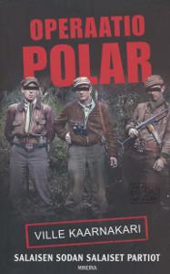 Operaatio Polar : Salaisen sodan salaiset partiot, Ville Kaarnakari