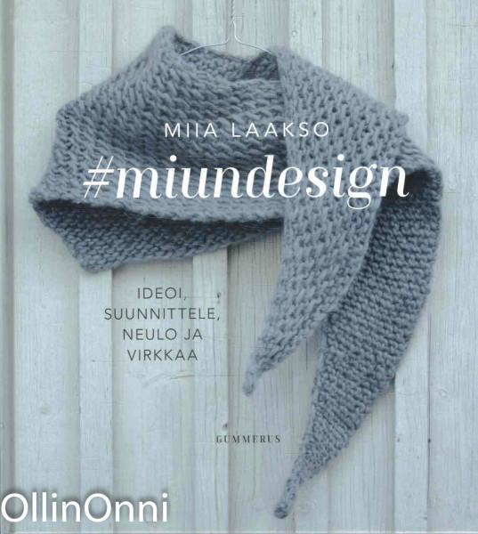#miundesign - Ideoi, suunnittele, neulo ja virkkaa, Miia Laakso