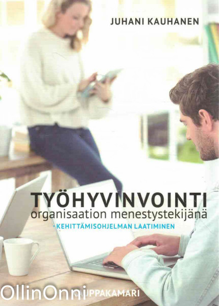 Työhyvinvointi organisaation menestystekijänä : kehittämisohjelman laatiminen, Juhani Kauhanen
