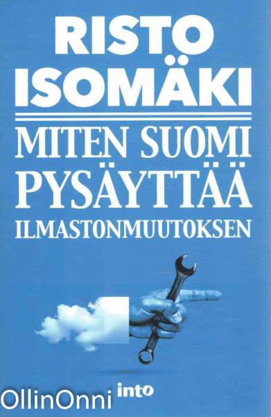 Miten Suomi pysäyttää ilmastonmuutoksen, Risto Isomäki