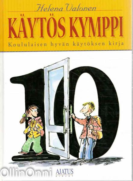 Käytös kymppi : koululaisen hyvän käytöksen kirja, Helena Valonen