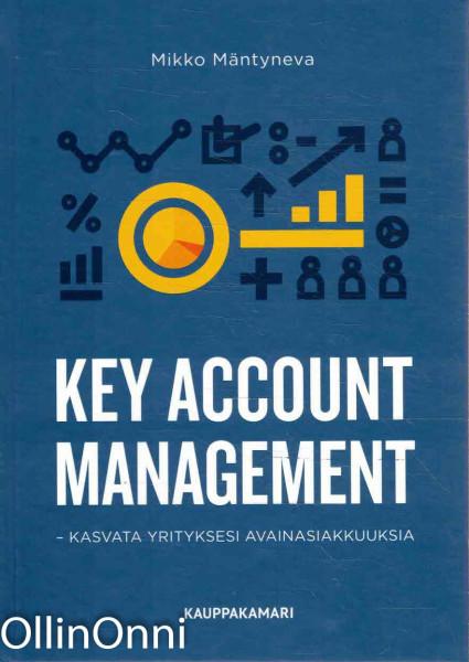Key account management - kasvata yrityksesi avainasiakkuuksia, Mikko Mäntyneva