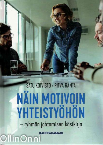 Näin motivoin yhteistyöhön - ryhman johtamisen käsikirja, Satu Koivisto