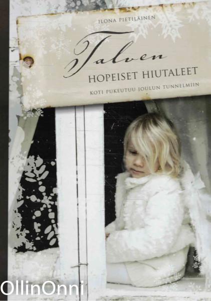 Talven hopeiset hiutaleet : koti pukeutuu joulun tunnelmiin, Ilona Pietiläinen