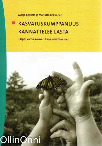 Kasvatuskumppanuus kannattelee lasta - Opas varhaiskasvatuksen kehittämiseen, Marja Kaskela