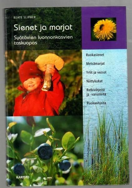 Sienet ja marjat : syötävien luonnonkasvien taskuopas, Beate Slipher