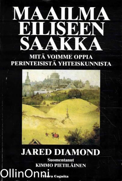 Maailma eiliseen saakka : mitä voimme oppia perinteisistä yhteiskunnista?, Jared Diamond