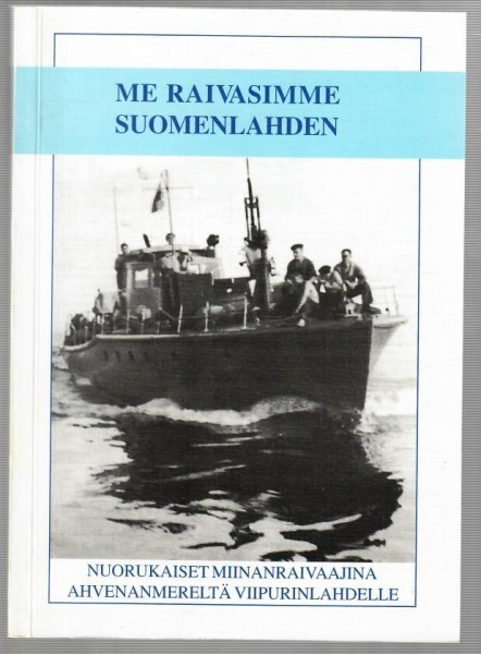 Me raivasimme Suomenlahden : nuorukaiset miinanraivaajina Ahvenanmereltä Viipurinlahdelle, Erik Erwes