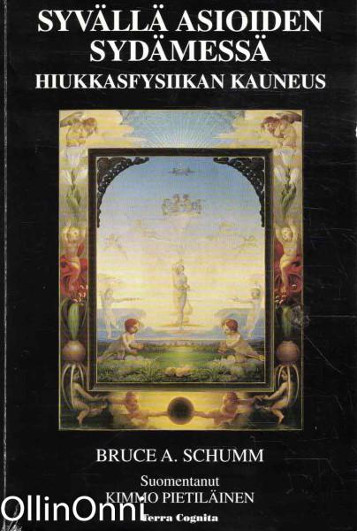 Syvällä asioiden sydämessä : hiukkasfysiikan kauneus, Bruce A. Schumm