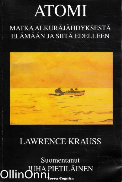 Atomi : matka maailmankaikkeuden alusta elämän syntyyn ja siitä edelleen, Lawrence M. Krauss