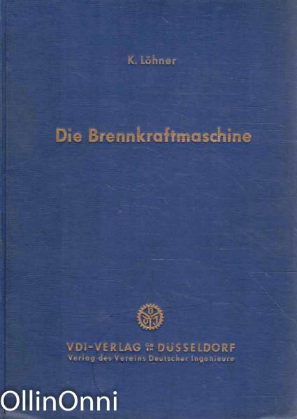 Die Brennkraftmaschine - Innenvorgänge und Gestaltung, Kurt Löhner