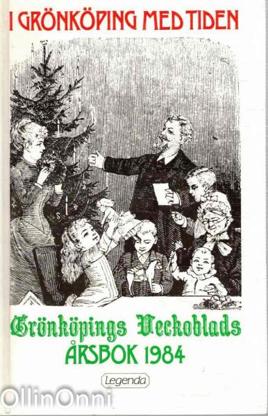 I Grönköping med tiden - Grönköpings Veckoblads årsbok 1984, Gunnar Ljusterdal