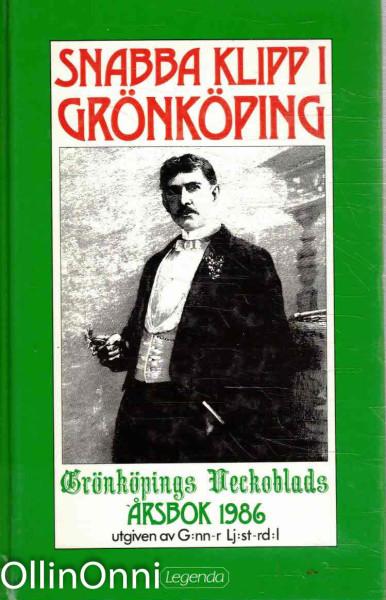 Snabba klipp i Grönköping - Grönköpings Veckoblads årsbok 1986, Gunnar Ljusterdal