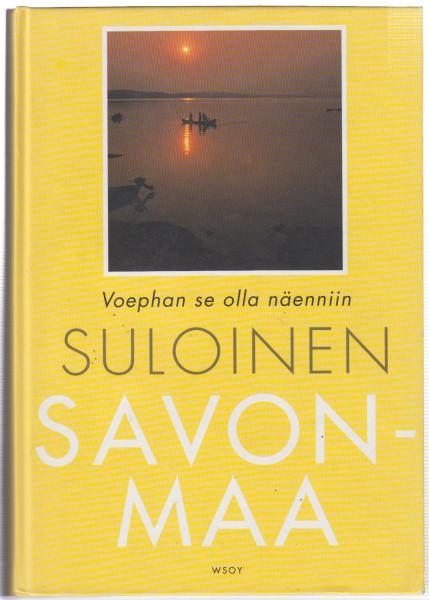 Suloinen Savonmaa : voephan se olla näenniin, Ritva Koivukoski