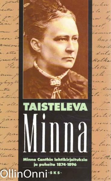 Taisteleva Minna : Minna Canthin lehtikirjoituksia ja puheita 1874-1896, Minna Canth