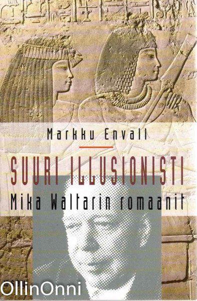 Suuri illusionisti : Mika Waltarin romaanit, Markku Envall