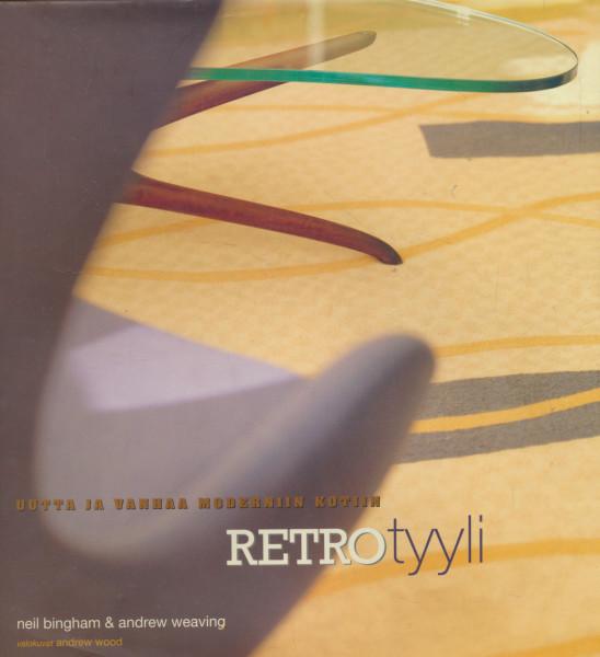 Retrotyyli : uutta ja vanhaa moderniin kotiin, Neil Bingham