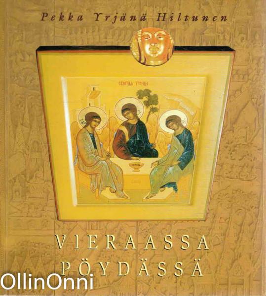 Vieraassa pöydässä : vastapäätä Buddhaa ja Kristusta, Pekka Yrjänä Hiltunen