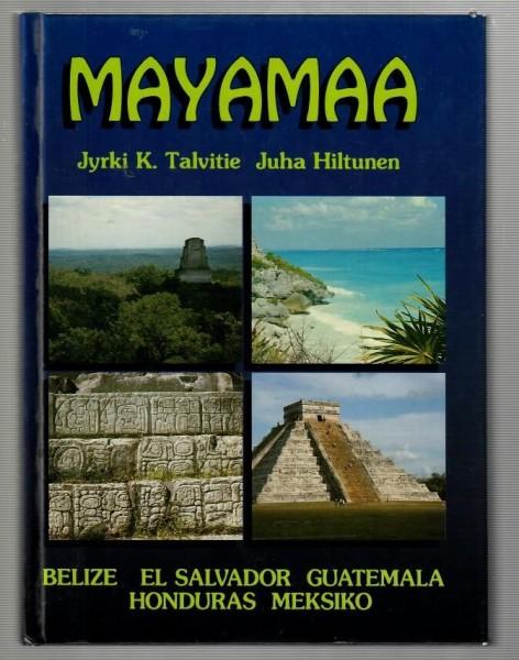 Mayamaa : muinaisten mayojen maailmaa tämän päivän ihmiselle, Jyrki K. Talvitie