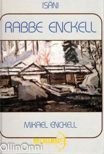 Isäni Rabbe Enckell : 1903-1937 : elämäkerrallinen tutkielma, Mikael Enckell