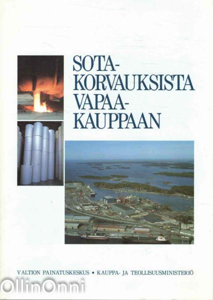 Sotakorvauksista vapaakauppaan : Kauppa- ja teollisuusministeriön satavuotisjuhlakirja, Yrjö Kaukiainen