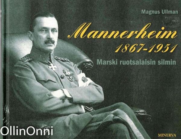 Mannerheim 1867-1951 - Marski ruotsalaisin silmin, Magnus Ullman