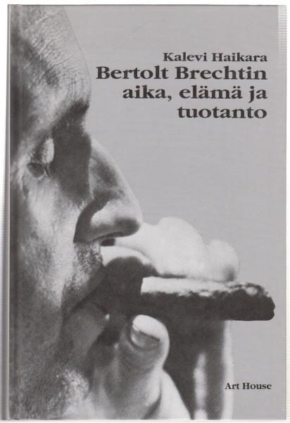 Bertold Brechtin aika, elämä ja tuotanto, Kalevi Haikara