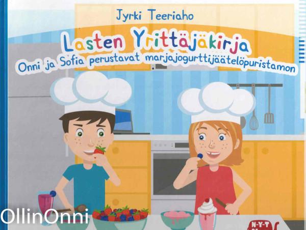 Lasten Yrittäjäkirja - Onni ja Sofia perustavat marjajogurttijäätelöpuristamon, Jyrki Teeriaho
