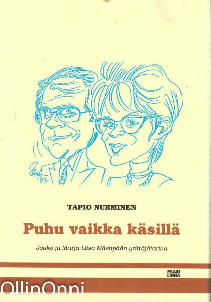 Puhu vaikka käsillä : Jouko ja Marja-Liisa Mäenpään yrittäjätarina, Tapio Nurminen