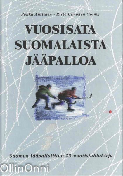Vuosisata suomalaista jääpalloa : Suomen jääpalloliiton 25-vuotisjuhlakirja, Pekka Anttinen