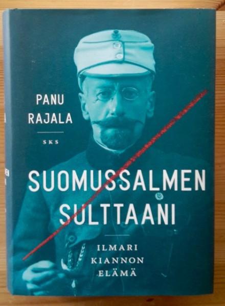 Suomussalmen sulttaani - Ilmari Kiannon elämä, Panu Rajala