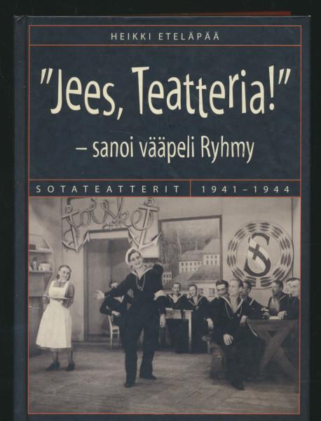 """""""Jees, teatteria!"""" - sanoi vääpeli Ryhmy : sotateatterit 1941-1944, Heikki Eteläpää"""