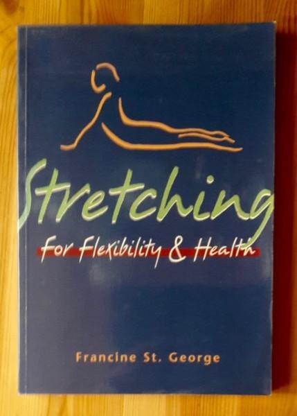 Stretching for Flexibility & Health, Francine St. George