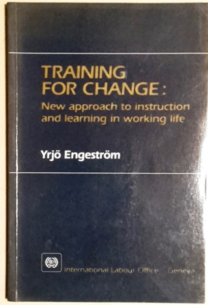 Training for Change: New approach to instruction and learning in working life, Yrjö Engeström