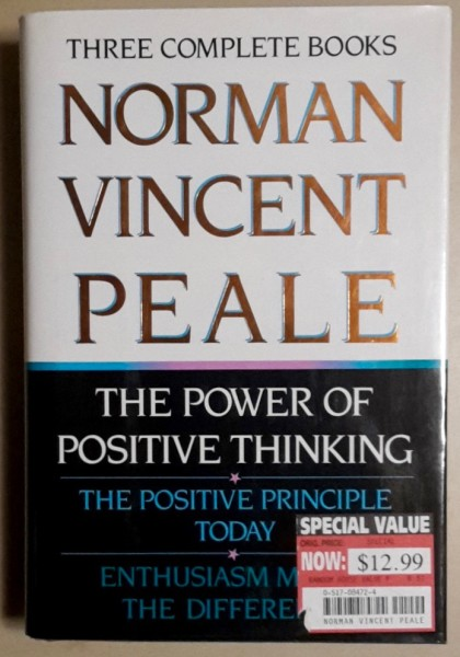 The Power of Positive Thinking - The Positive Principle Today - Enthusiasm Makes the Difference (Three Complete Books), Norman Vincent Peale