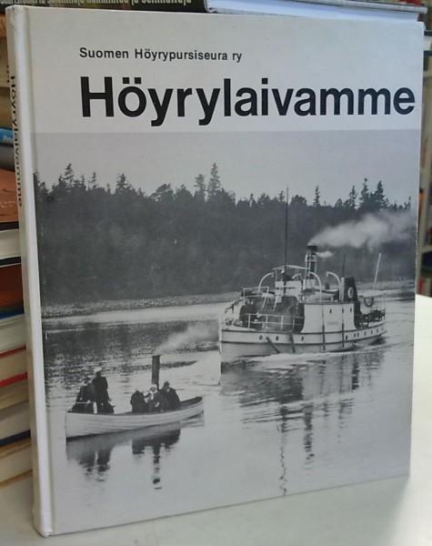 Höyrylaivamme - Katsaus suomalaisen höyrylaivakauden vuosikymmeniin ja viimeiset höyrylaivamme, Erkki Riimala