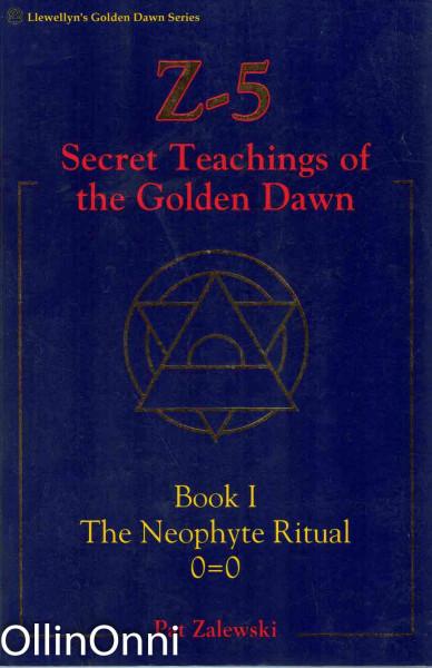 Z-5 - Secret Teachings of the Golden Dawn - Book I The Neophyte Ritual 0=0, Pat Zalewski
