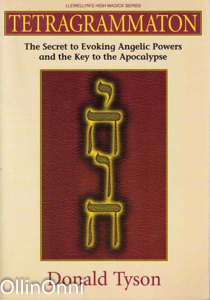 Tetragrammaton - The Secret to Evoking Angelic Powers and the Key to the Apocalypse, Donald Tyson