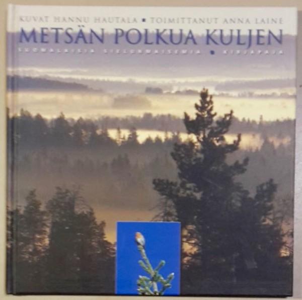 Metsän polkua kuljen : suomalaisia sielunmaisemia, Hannu Hautala