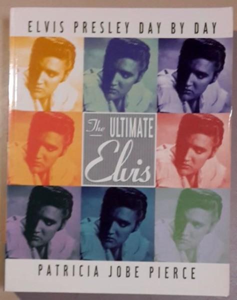 Elvis Presley Day by Day - The Ultimate Elvis, Patricia Jobe Pierce