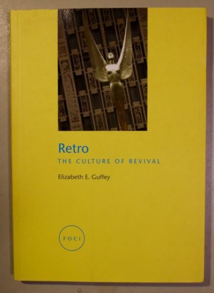 Retro - The Culture of Revival, Elizabeth E. Guffey