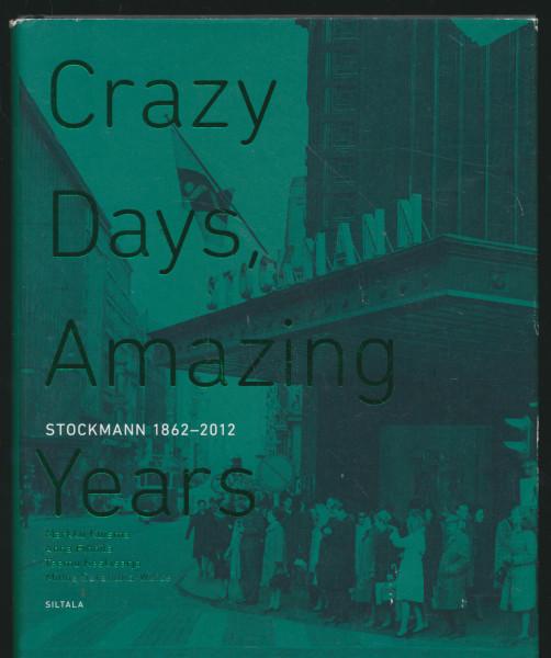 Crazy days, amazing years : Stockmann 1862-2012, Markku Kuisma